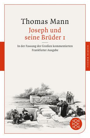 Joseph und seine Brüder I von Assmann,  Jan, Borchmeyer,  Dieter, Huber,  Peter, Mann,  Thomas, Stachorski,  Stephan