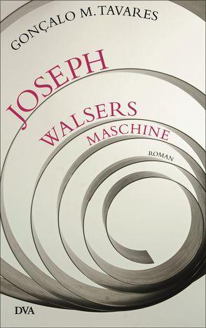 Joseph Walsers Maschine von Gareis,  Marianne, Tavares,  Gonçalo M.