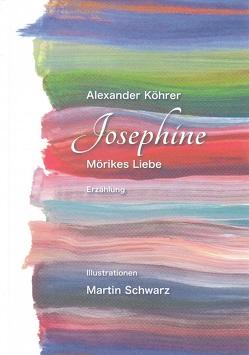 Josephine – Mörikes Liebe von Köhrer,  Alexander, Schwarz,  Martin