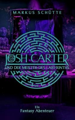 Josh Carter und der Meister des Labyrinths von Schütte,  Markus