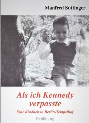 Als ich Kennedy verpasste von Suttinger,  Manfred