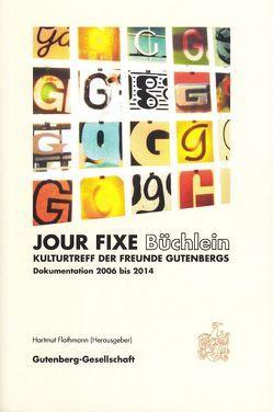 Jour Fixe Büchlein. Kulturtreff der Freunde Gutenbergs von Flothmann,  Hartmut, Hanebutt-Benz,  Eva, Lindner,  Günter, Ludwig,  Annette