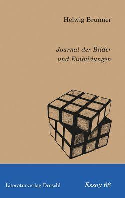 Journal der Bilder und Einbildungen von Brunner,  Helwig