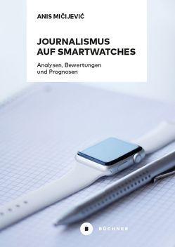 Journalismus auf Smartwatches von Mičijević,  Anis