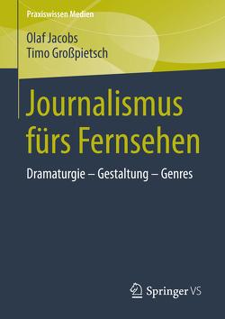 Journalismus fürs Fernsehen von Großpietsch,  Timo, Jacobs,  Olaf