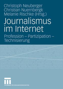 Journalismus im Internet von Neuberger,  Christoph, Nuernbergk,  Christian, Rischke,  Melanie