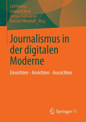 Journalismus in der digitalen Moderne von Ballwieser,  Dennis, Kramp,  Leif, Novy,  Leonard, Wenzlaff,  Karsten