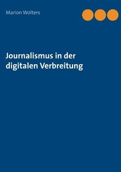 Journalismus in der digitalen Verbreitung von Wolters,  Marion