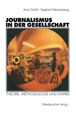 Journalismus in der Gesellschaft von Scholl,  Armin, Weischenberg,  Siegfried