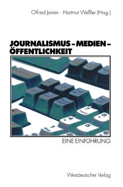 Journalismus — Medien — Öffentlichkeit von Jarren,  Otfried, Wessler,  Hartmut