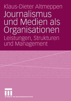 Journalismus und Medien als Organisationen von Altmeppen,  Klaus-Dieter