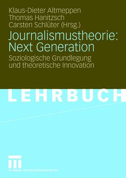 Journalismustheorie: Next Generation von Altmeppen,  Klaus-Dieter, Hanitzsch,  Thomas, Schlüter,  Carsten