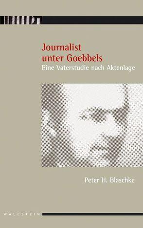 Journalist unter Goebbels von Blaschke,  Peter H