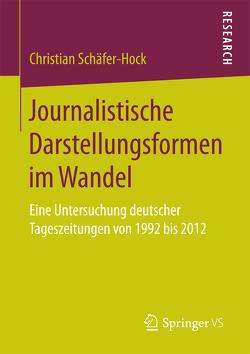 Journalistische Darstellungsformen im Wandel von Schäfer-Hock,  Christian