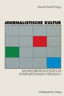 Journalistische Kultur von Machill,  Marcel