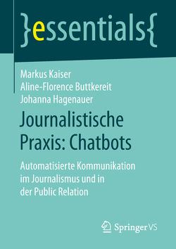 Journalistische Praxis: Chatbots von Buttkereit,  Aline-Florence, Hagenauer,  Johanna, Kaiser,  Markus