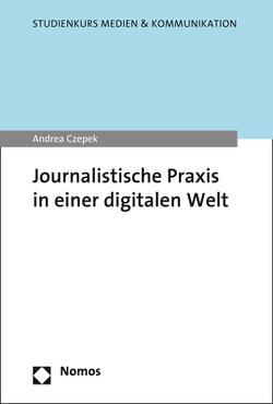 Journalistische Praxis in der digitalen Welt von Czepek,  Andrea