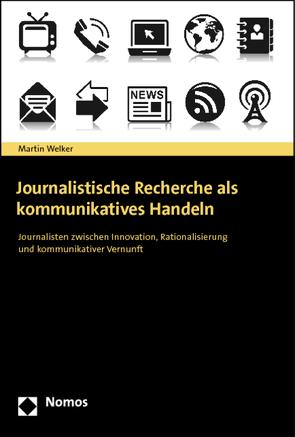 Journalistische Recherche als kommunikatives Handeln von Welker,  Martin