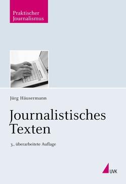 Journalistisches Texten von Häusermann,  Jürg