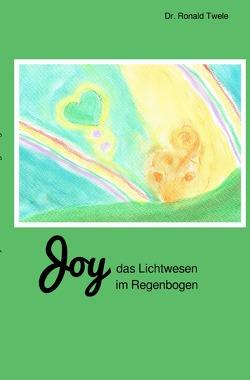 Joy / Joy – das Lichtwesen im Regenbogen von Twele,  Dr. Ronald