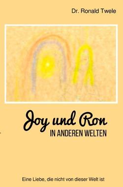 Joy und Ron – In anderen Welten von Twele,  Dr. Ronald