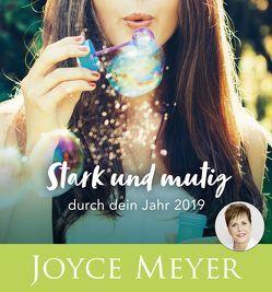Stark und mutig durch dein Jahr 2019 – Wandkalender von Meyer,  Joyce