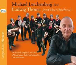Michael Lerchenberg liest Ludwig Thoma (CD): Jozef Filsers Briefwexel von Lerchenberg,  Michael, Thoma,  Ludwig
