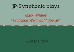 """JP-Synphonic plays Mark Whales """" Fröhliche Weihnacht überall """" von Pröckl,  Jürgen"""