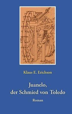 Juanelo, der Schmied von Toledo von Erichson,  Klaus E.