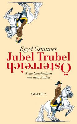 Jubel, Trubel, Österreich von Gstättner,  Egyd