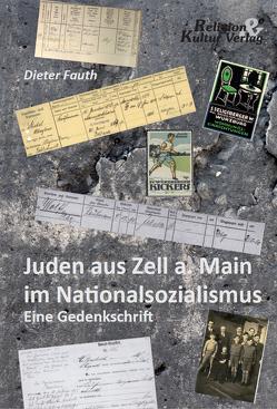 Juden aus Zell a. Main während des Nationalsozialismus von Dieter,  Fauth