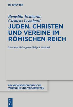 Juden, Christen und Vereine im Römischen Reich von Eckhardt,  Benedikt, Harland,  Philip A., Leonhard,  Clemens