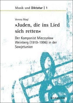 """""""Juden, die ins Lied sich retten"""" – der Komponist Mieczyslaw Weinberg (1919–1996) in der Sowjetunion von Mogl,  Verena"""