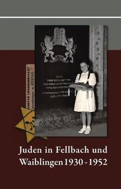 Juden in Fellbach und Waiblingen 1930-1952 von Beckmann,  Ralf, Breitung,  Josef, Di Silvio,  Hilde, Hosseinzadeh,  Sonja, Redies,  Rainer, Schultheiss,  Hans, Wöhr,  Sabine