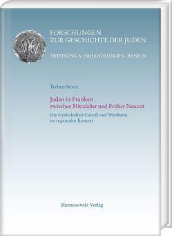 Juden in Franken zwischen Mittelalter und Früher Neuzeit von Stretz,  Torben
