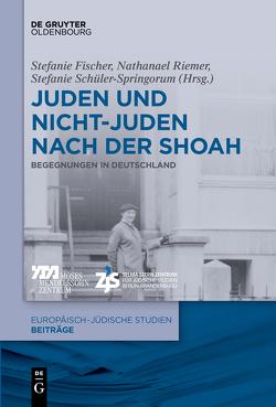 Juden und Nichtjuden nach der Shoah von Fischer,  Stefanie, Riemer,  Nathanael, Schüler-Springorum,  Stefanie