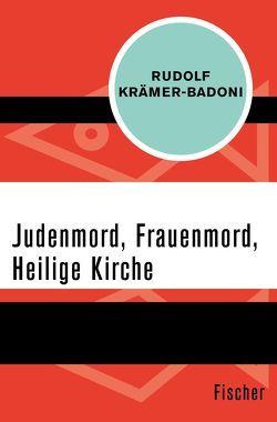 Judenmord, Frauenmord, Heilige Kirche von Krämer-Badoni,  Rudolf
