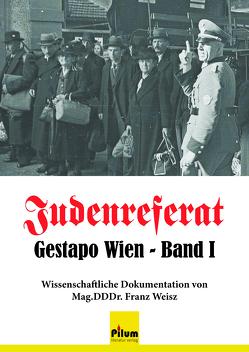 Judenreferat Gestapo Wien – in 2 Bänden von Mag.DDDr. Weisz,  Franz