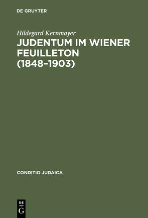 Judentum im Wiener Feuilleton (1848–1903) von Kernmayer,  Hildegard