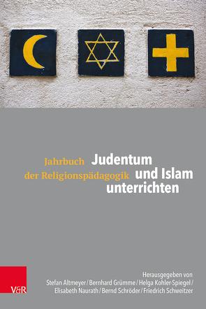 Judentum und Islam unterrichten von Altmeyer,  Stefan, Grümme,  Bernhard, Kohler-Spiegel,  Helga, Naurath,  Elisabeth, Schroeder,  Bernd, Schweitzer,  Friedrich