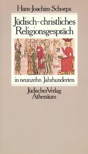 Jüdisch-christliches Religionsgespräch in neunzehn Jahrhunderten von Brocke,  Edna, Schoeps,  Hans-Joachim