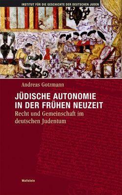 Jüdische Autonomie in der frühen Neuzeit von Gotzmann,  Andreas