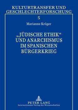«Jüdische Ethik» und Anarchismus im Spanischen Bürgerkrieg von Kroeger,  Marianne