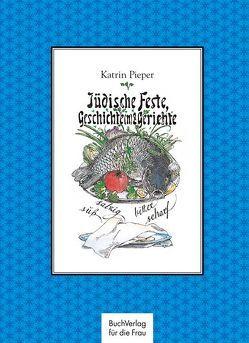 Jüdische Feste, Geschichte(n) & Gerichte von Ensikat,  Klaus, Pieper,  Katrin