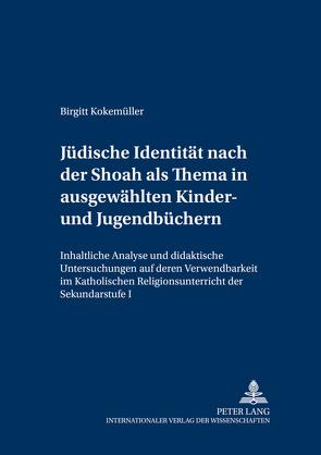 Jüdische Identität nach der Shoah als Thema in ausgewählten Kinder- und Jugendbüchern von Kokemüller,  Birgitt
