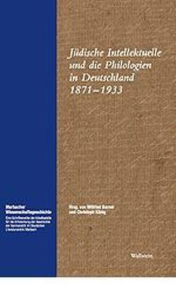 Jüdische Intellektuelle und die Philologien in Deutschland 1871-1933 von Barner,  Wilfried, König,  Christoph