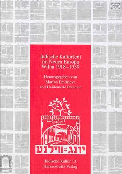 Jüdische Kultur im Neuen Europa – Wilna 1918-1939 von Dmitrieva,  Marina, Petersen,  Heidemarie