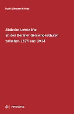 Jüdische Lehrkräfte an den Berliner Gemeindeschulen zwischen 1875 und 1914 von Littmann-Hotopp,  Ingrid