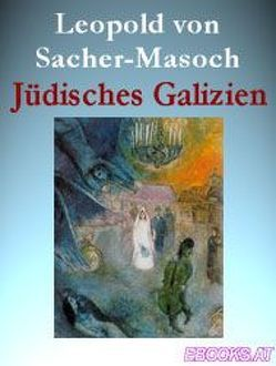 Jüdisches Galizien von Pöllauer,  Gerhard, Sacher-Masoch,  Leopold