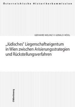 Jüdisches Liegenschaftseigentum in Wien zwischen Arisierungsstrategien und Rückstellungsverfahren von Hödl,  Gerald, Melinz,  Gerhard